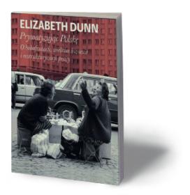 """Elizabeth Dunn, """"Prywatyzując Polskę"""". Wydawnictwo Krytyki Politycznej, Warszawa 2017 (wznowienie)"""